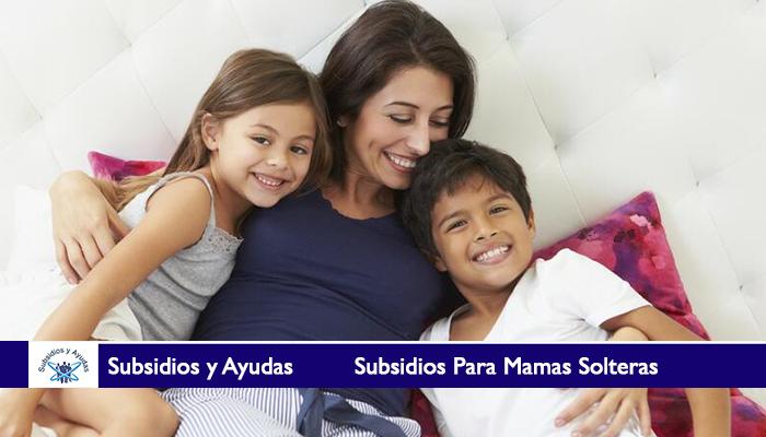 Subsidios Para Mamas Solteras